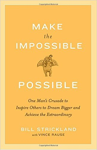 Make the Impossible Possible: One Man's Crusade to Inspire Others to Dream Bigger and Achieve the Extraordinary. By Bill Strickland